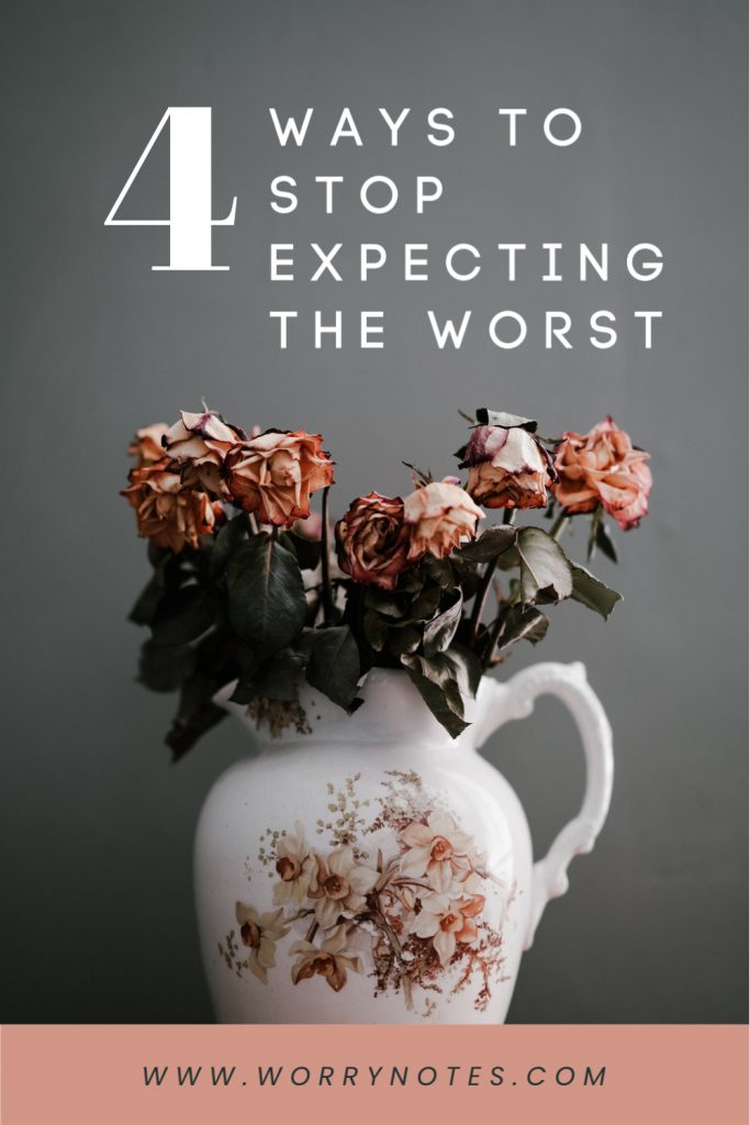 4 Ways to Stop Expecting the Worst
